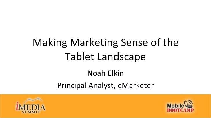 Making Marketing Sense of the Tablet Landscape Noah Elkin Principal Analyst, eMarketer