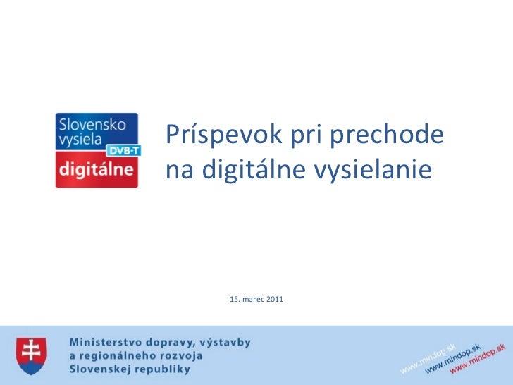 Príspevok pri prechode na digitálne vysielanie   15. marec 2011