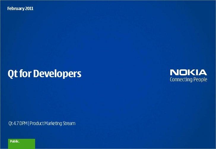 February 2011Qt for DevelopersQt 4.7 DPM | Product Marketing Stream Public.