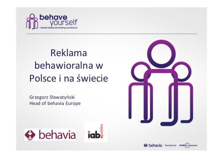 Reklama  behawioralna w Polsce i na świecie Grzegorz Sławatyński Head of behavia Europe