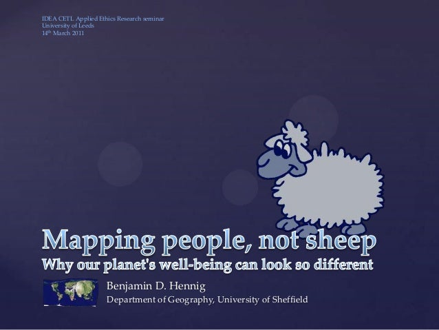 IDEA CETL Applied Ethics Research seminarUniversity of Leeds14th March 2011                     Benjamin D. Hennig        ...