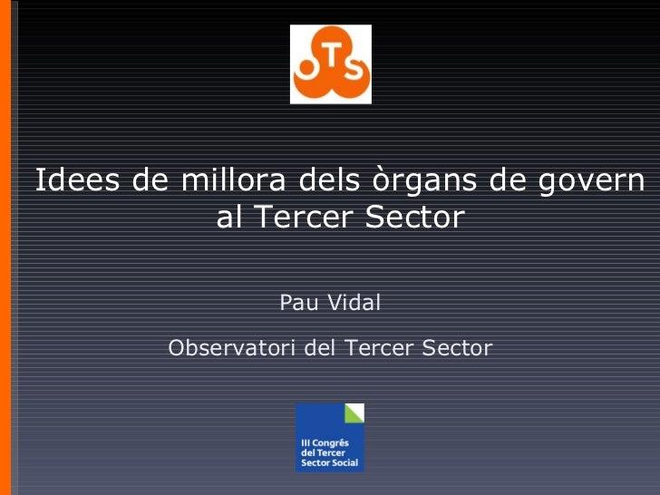 Idees de millora dels òrgans de govern al Tercer Sector Pau Vidal Observatori del Tercer Sector