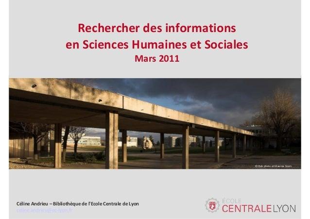Rechercher des informations en Sciences Humaines et Sociales Mars 2011  ©Club photo et Maxime Storn  Céline Andrieu – Bibl...