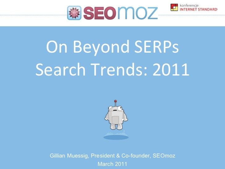 On Beyond SERPs Search Trends: 2011 Gillian Muessig, President & Co-founder, SEOmoz March 2011