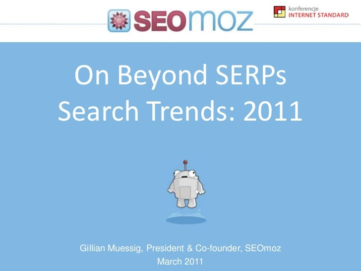 On Beyond SERPsSearch Trends: 2011<br />Gillian Muessig, President & Co-founder, SEOmoz<br />March 2011<br />