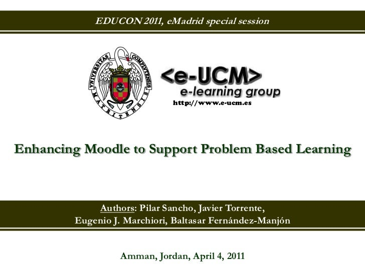 EDUCON 2011, eMadrid special session                              http://www.e-ucm.esEnhancing Moodle to Support Problem B...