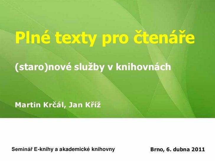 Plné texty pro čtenáře(staro)nové služby v knihovnách<br />Martin Krčál, Jan Kříž<br />Seminář E-knihy a akademické knihov...