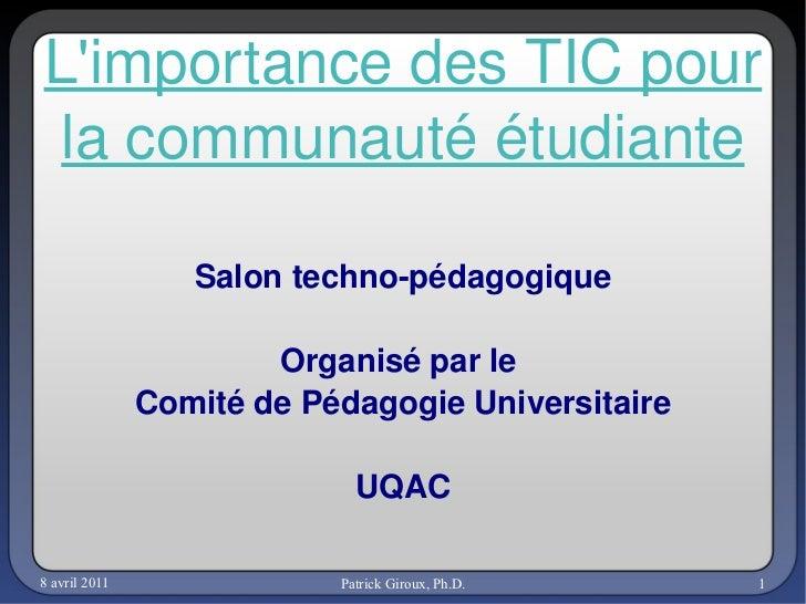 L'importance des TIC pour la communauté étudiante Salon techno-pédagogique Organisé par le  Comité de Pédagogie Universita...
