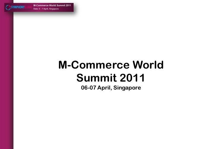 M-Commerce WorldSummit 2011<br />06-07 April, Singapore<br />
