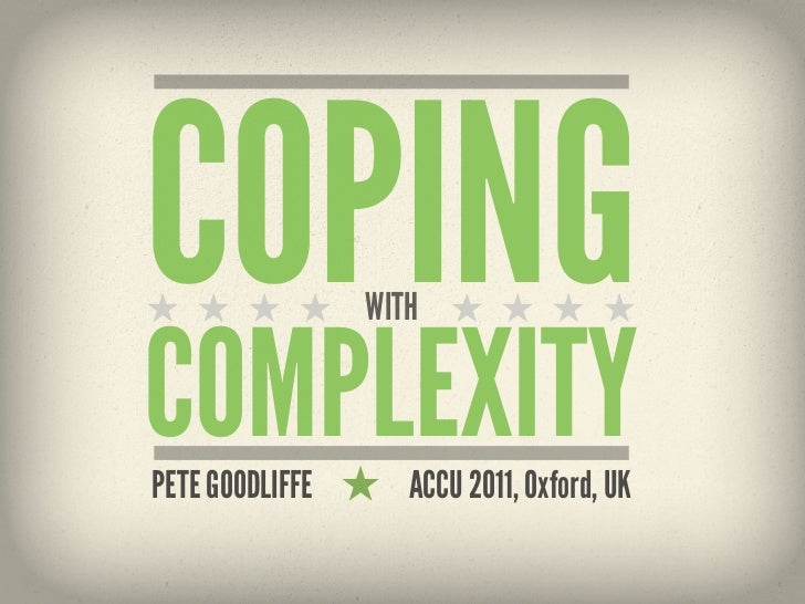 COPING           WITHCOMPLEXITYPETE GOODLIFFE      ACCU 2011, Oxford, UK
