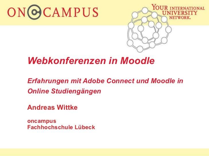 Webkonferenzen in Moodle Erfahrungen mit Adobe Connect und Moodle in Online Studiengängen   Andreas Wittke oncampus  Fachh...