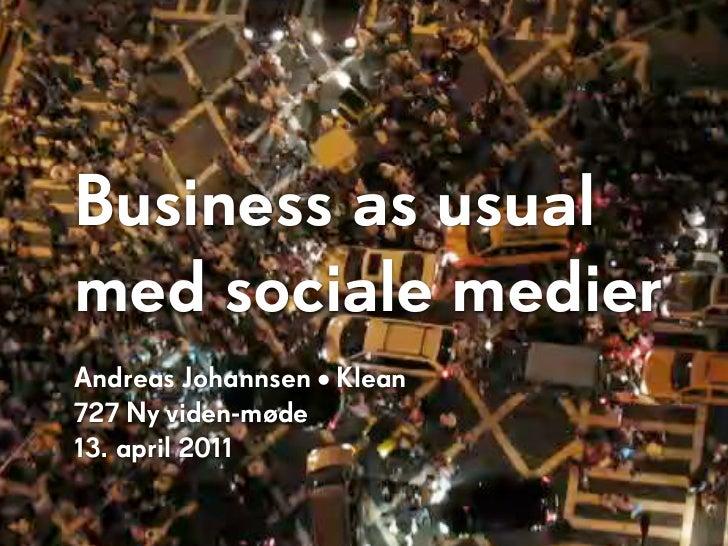 Business as usualmed sociale medierAndreas Johannsen • Klean727 Ny viden-møde13. april 2011