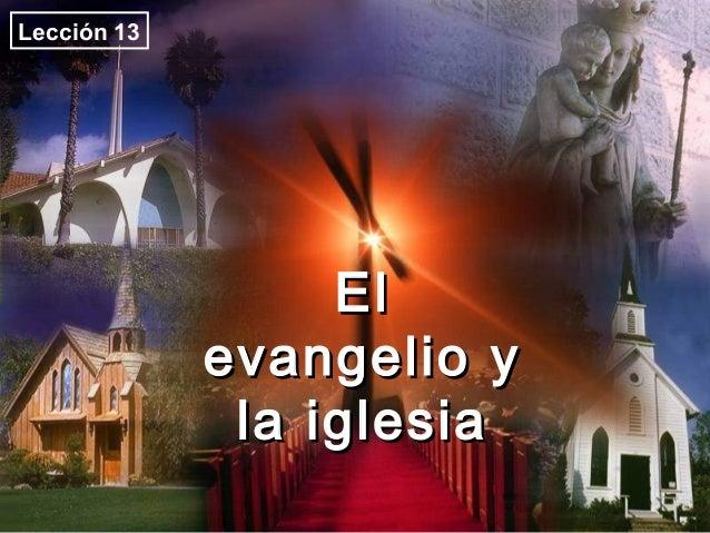 ElEl evangelio yevangelio y la iglesiala iglesia Lección 13