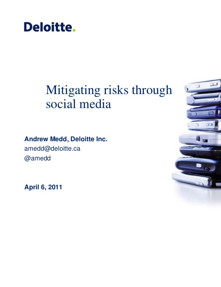 Mitigating risks through       social mediaAndrew Medd, Deloitte Inc.amedd@deloitte.ca@ameddApril 6, 2011