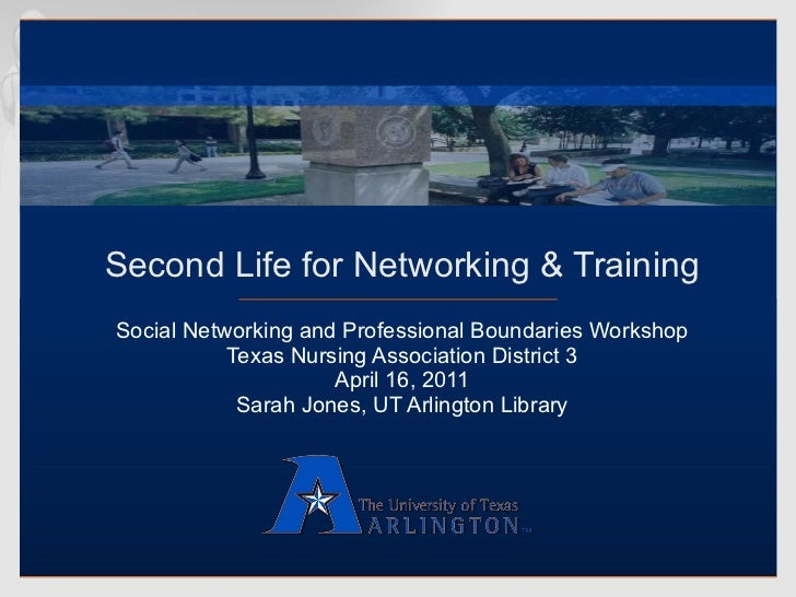 Second Life for Networking & Training Social Networking and Professional Boundaries Workshop Texas Nursing Association Dis...