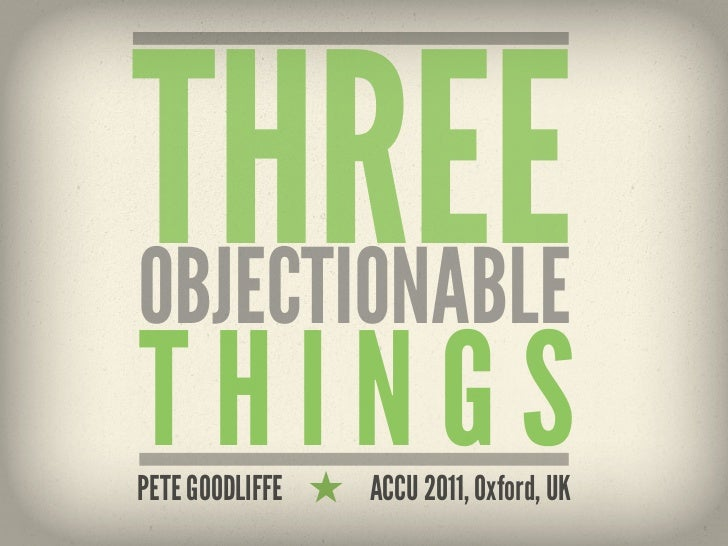 THREEOBJECTIONABLETHINGSPETE GOODLIFFE   ACCU 2011, Oxford, UK