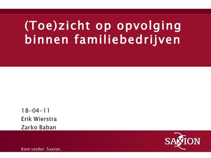 (Toe)zicht op opvolging binnen familiebedrijven 18-04-11 Erik Wierstra Zarko Baban