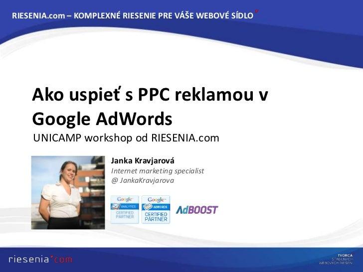 RIESENIA.com – KOMPLEXNÉ RIESENIE PRE VÁŠE WEBOVÉ SÍDLO    Ako uspieť s PPC reklamou v    Google AdWords    UNICAMP worksh...