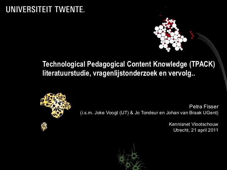 Technological Pedagogical Content Knowledge  (TPACK) literatuurstudie, vragenlijstonderzoek en vervolg.. <ul><ul><li>Petra...