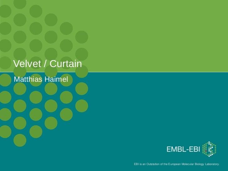 Velvet / CurtainMatthias Haimel                   EBI is an Outstation of the European Molecular Biology Laboratory.