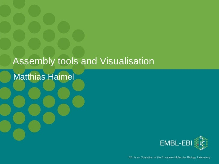 Assembly tools and VisualisationMatthias Haimel                          EBI is an Outstation of the European Molecular Bi...