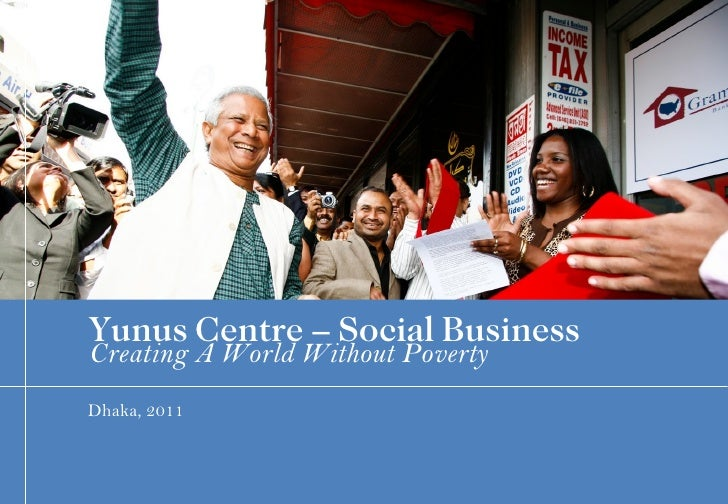 Document number Dhaka, 2011 Creating A World Without Poverty Yunus Centre – Social Business
