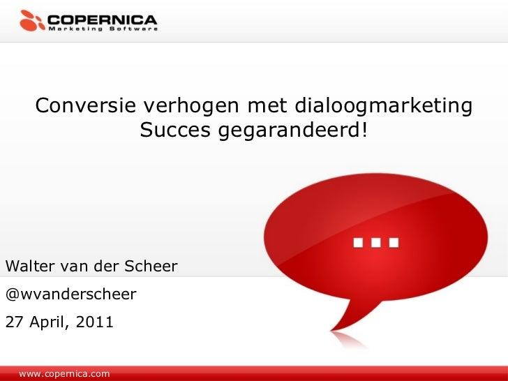 www.copernica.com Conversie verhogen met dialoogmarketing Succes gegarandeerd! Walter van der Scheer @wvanderscheer 27 Apr...