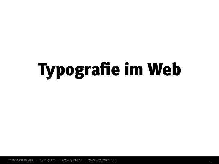 Typografie im WebTYPOGRAFIE IM WEB   |   DAVID QUERG   |   WWW.QUERG.DE   |   WWW.LOVINWAYNE.DE   1