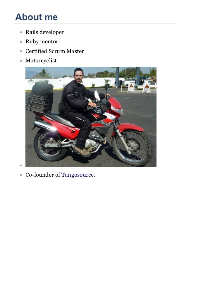 About me Rails developer Ruby mentor Certified Scrum Master Motorcyclist Co-founder of Tangosource.
