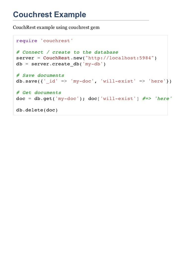 Couchrest ExampleCouchRest example using couchrest gem require couchrest # Connect / create to the database server = Couch...