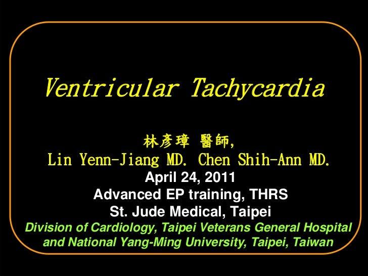 Ventricular Tachycardia                林彥璋 醫師,    Lin Yenn-Jiang MD. Chen Shih-Ann MD.                   April 24, 2011   ...