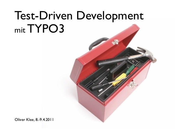 Test-Driven Developmentmit TYPO3Oliver Klee, 8.-9.4.2011