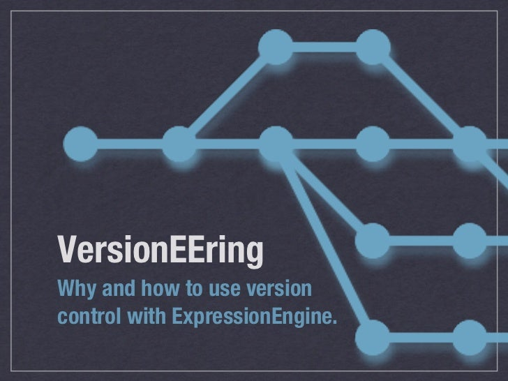 VersionEEringWhy and how to use versioncontrol with ExpressionEngine.