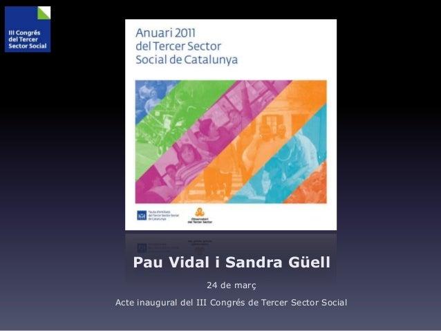 Pau Vidal i Sandra Güell 24 de març Acte inaugural del III Congrés de Tercer Sector Social