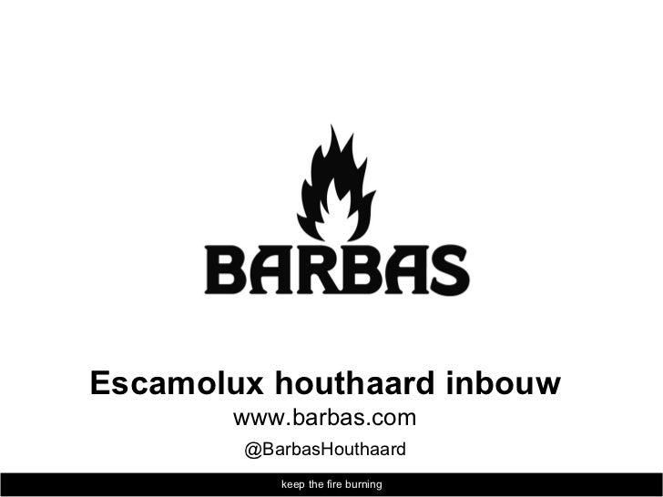 Escamolux houthaard inbouw       www.barbas.com        @BarbasHouthaard           keep the fire burning