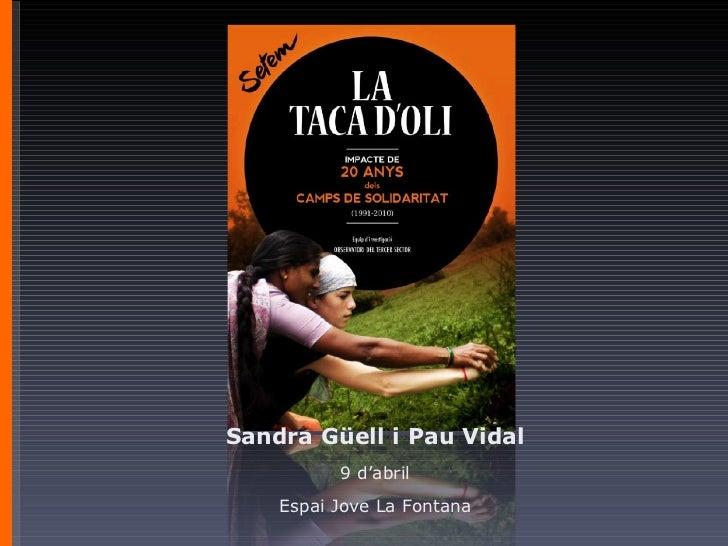 Sandra Güell i Pau Vidal 9 d ' abril Espai Jove La Fontana