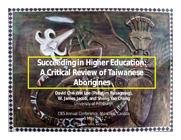 Succeeding in Higher Education: A Critical Review of Taiwanese Aborigines Succeeding in Higher Education: A Critical Revie...