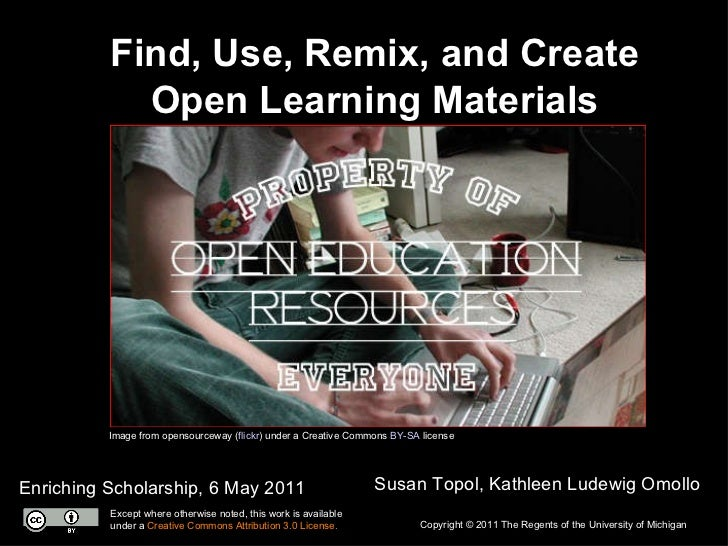 Find, Use, Remix, and Create Open Learning Materials Enriching Scholarship, 6 May 2011 Susan Topol, Kathleen Ludewig Omoll...