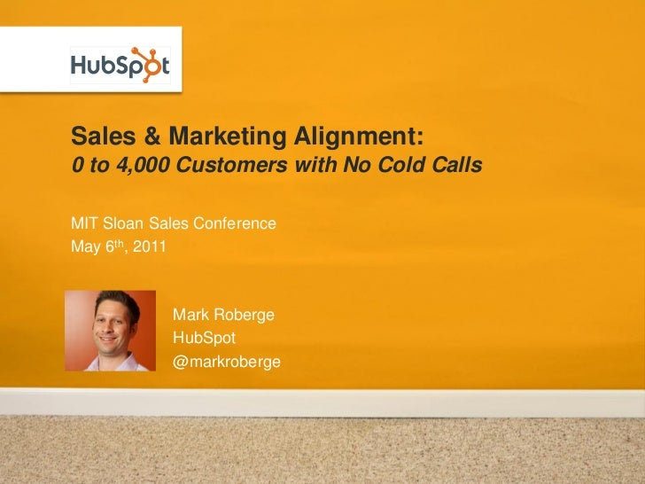 Sales & Marketing Alignment:0 to 4,000 Customers with No Cold CallsMIT Sloan Sales ConferenceMay 6th, 2011            Mark...
