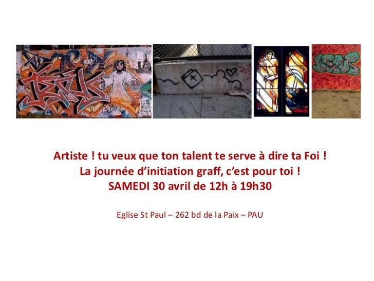 Artiste! tu veux que ton talent te serve à dire ta Foi! La journée d'initiation graff, c'est pour toi! SAMEDI 30 avril ...