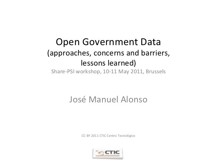 Open Government Data (approaches, concerns and barriers, lessons learned) Share-PSI workshop, 10-11 May 2011, Brussels Jos...