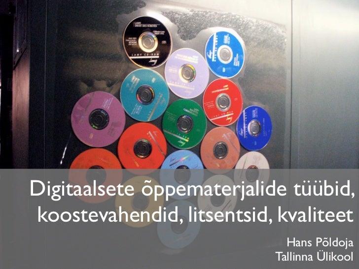 Digitaalsete õppematerjalide tüübid,koostevahendid, litsentsid, kvaliteet                             Hans Põldoja        ...