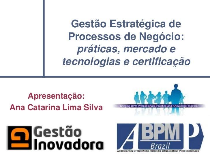 Gestão Estratégica de             Processos de Negócio:               práticas, mercado e            tecnologias e certifi...