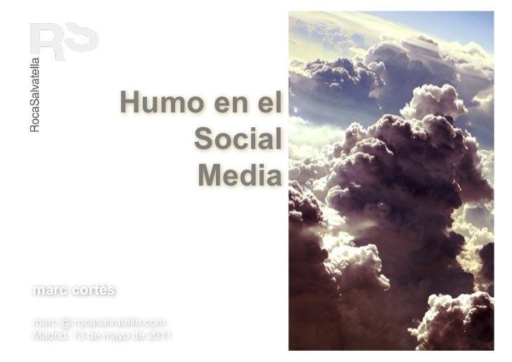 Humo en el                   Social                    Mediamarc cortésmarc @ rocasalvatella.comMadrid, 13 de mayo de 2011