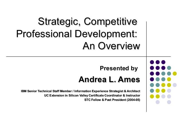 Strategic, CompetitiveStrategic, CompetitiveProfessional Development:Professional Development:An OverviewAn OverviewPresen...