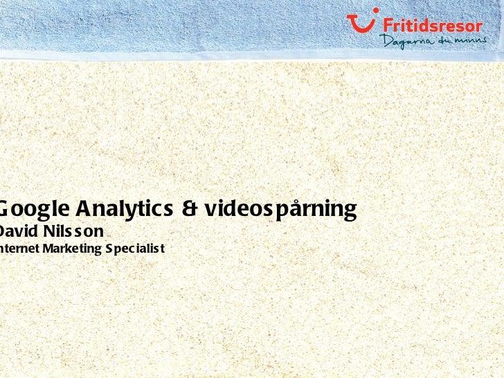 Google Analytics & videospårning David Nilsson Internet Marketing Specialist