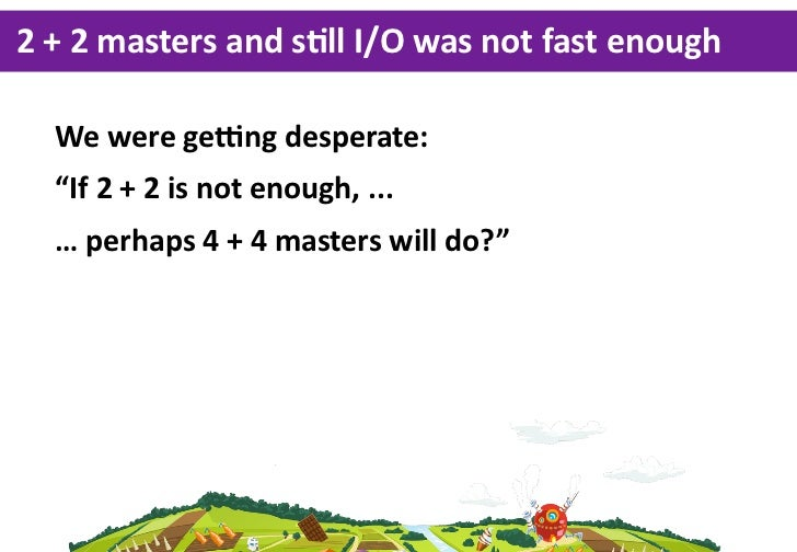 """2 + 2 masters and sLll I/O was not fast enough   We were geing desperate:   """"If 2 + 2 is not enough, ...."""
