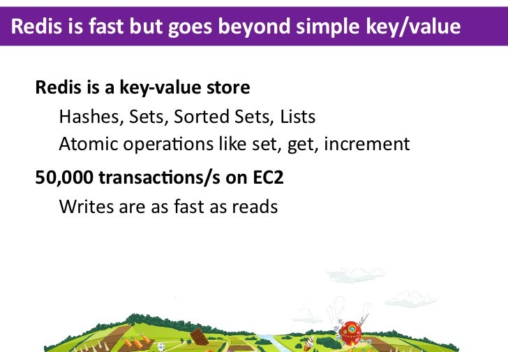 Redis  is  fast  but  goes  beyond  simple  key/value  Redis  is  a  key-­‐value  store    Hashes,  Sets,  Sorted  Sets,  ...