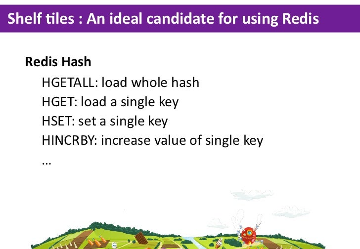 Shelf  Lles  :  An  ideal  candidate  for  using  Redis     Redis  Hash     HGETALL:  load  whole  hash     HGET:  load  a...