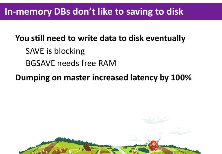 In-­‐memory  DBs  don't  like  to  saving  to  disk   You  sGll  need  to  write  data  to  disk  eventually     SAVE  is ...